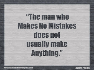 "Featured in our 34 Inspirational Quotes How To Fail Your Way To Success: ""The man who makes no mistakes does not usually make anything."" - Edward Phelps"