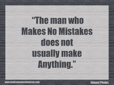 "Quotes About Success And Failure How To Fail Your Way To Success: ""The man who makes no mistakes does not usually make anything."" - Edward Phelps"