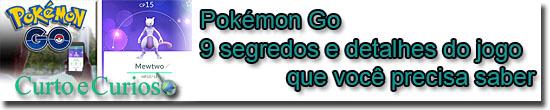 Pokémon Go - 9 segredos e detalhes do jogo Pokémon Go que você precisa saber