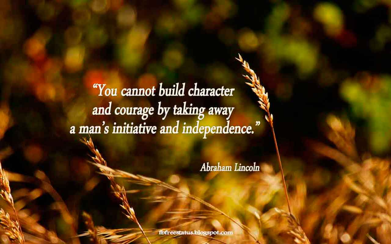 """You cannot build character and courage by taking away a man's initiative and independence."""
