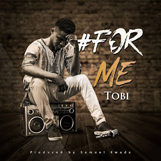 Music: Tobi - For Me (Prod. By Samuel Kwada) || @OfficialTobi_
