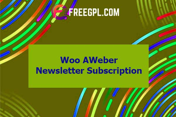 WooCommerce AWeber Newsletter Subscription Nulled Download Free