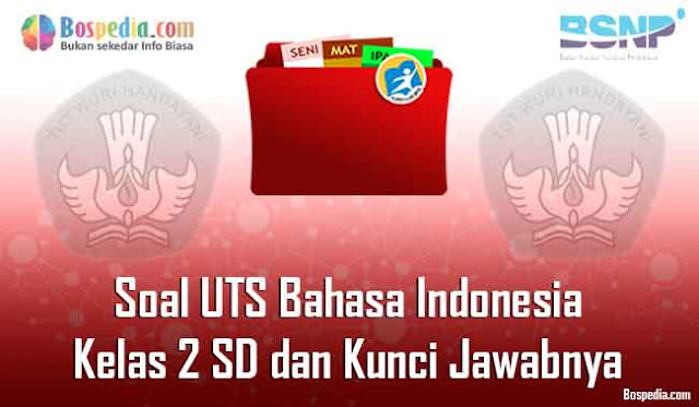 20+ Contoh Soal UTS Bahasa Indonesia Kelas 2 SD dan Kunci Jawabnya Terbaru