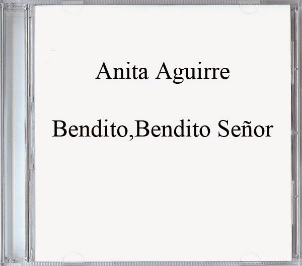 Anita Aguirre-Bendito,Bendito Señor-