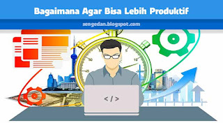 Bagaimana Agar Bisa Lebih Produktif