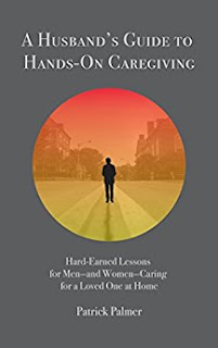 A Husband's Guide to Hands-On Caregiving. Patrick Palmer