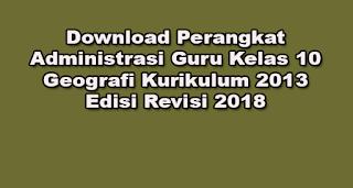 Download Perangkat Administrasi Guru Kelas 10 Geografi Kurikulum 2013 Edisi Revisi 2018