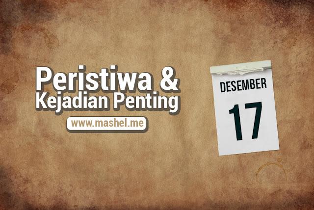 Peristiwa dan Kejadian Penting Tanggal 17 Desember