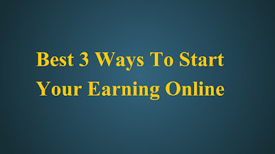 start you earning online with 3 easy ways
