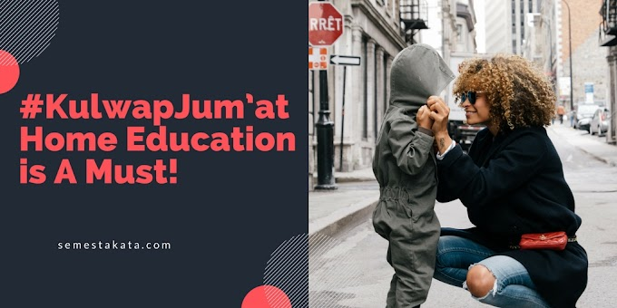 #KulwapJum'at : Home Education is A Must!