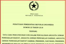 Peraturan Pemerintah [PP] No 32 [Tahun] 2018 (Tentang) Tata Cara PENGUNDURAN DIRI DALAM PENCALONAN ANGGOTA DPR, DPD, DPRD, PRESIDEN, & WAKIL PRESIDEN, PERMINTAAN IZIN DALAM PENCALONAN Presiden & WAKIL PRESIDEN, SERTA CUTI DALAM Pelaksanaan KAMPANYE PEMILIHAN UMUM