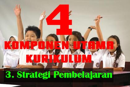 EMPAT KOMPONEN UTAMA KURIKULUM (Strategi Pembelajaran)