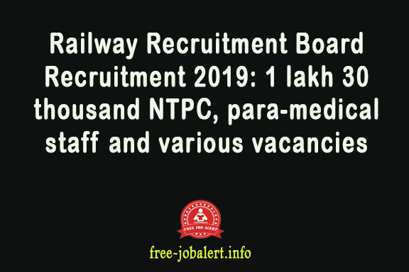 Railway Recruitment Board Recruitment 2019: 1 lakh 30 thousand NTPC, para-medical staff and various vacancies for starting application: 28 February