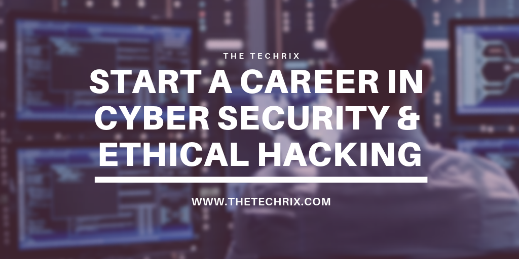 Start your career in Cyber Security and Ethical Hacking