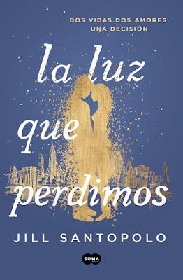 LIBRO - La luz que perdimos Jill Santopolo  (SUMA - 26 Abril 2018)  Edición papel & Digital ebook kindle  Literatura - Novela - Romántica  COMPRAR ESTE LIBRO EN AMAZON ESPAÑA