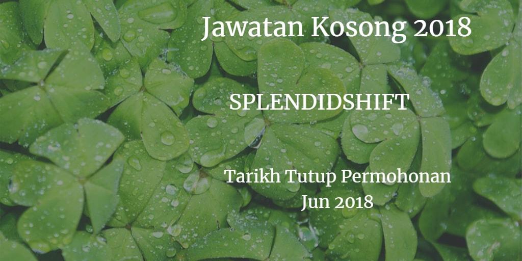 Jawatan Kosong SPLENDIDSHIFT Jun 2018