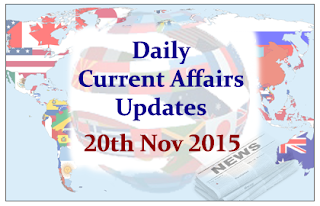 Daily Current Affairs Updates – 20th November 2015