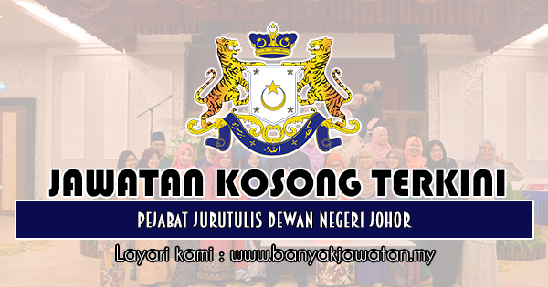 Jawatan Kosong Terkini 2019 di Pejabat Jurutulis Dewan Negeri Johor