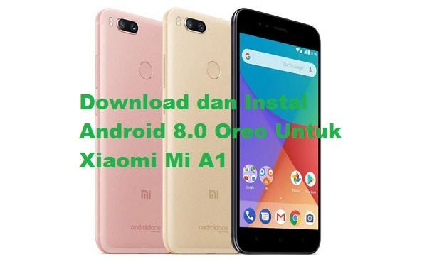 Download dan Instal Android 8.0 Oreo Untuk Xiaomi Mi A1