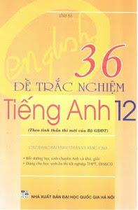 36 Đề Trắc Nghiệm Tiếng Anh 12