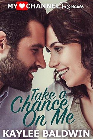 Take a Chance on Me  by Kaylee Baldwin