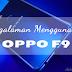 Pengalaman Menggunakan OPPO F9