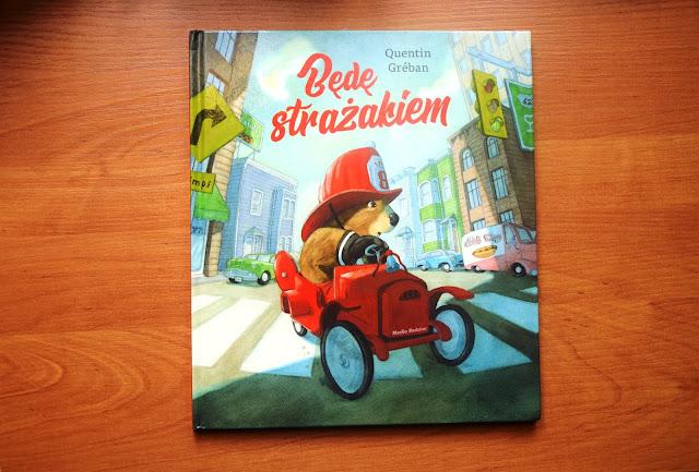 """Recenzje #58 - """"Będę strażakiem"""" - okładka książki Quentina Grebana pt. """"Będę strażakiem"""" - Francuski przy kawie"""