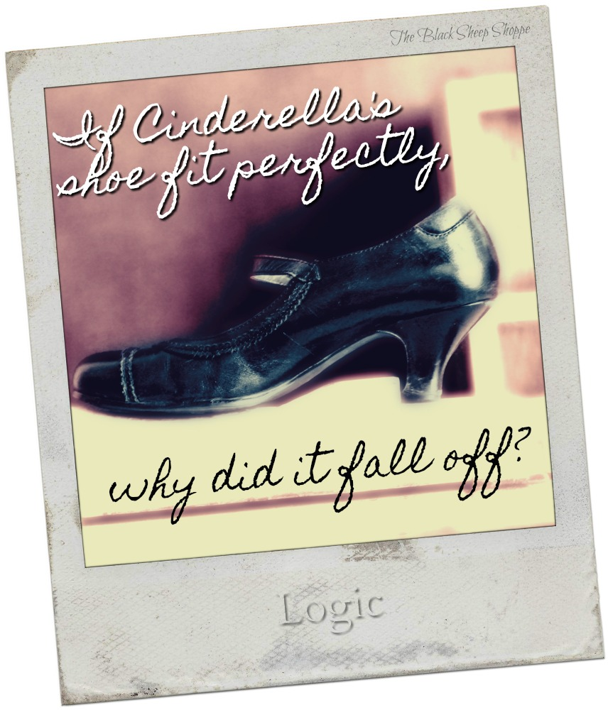 If Cinderella's shoe fit perfectly, why did it fall off?