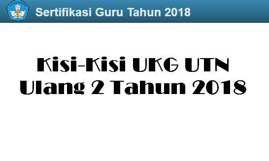 Kisi-Kisi UKG UTN Ulang 2 Tahun 2018