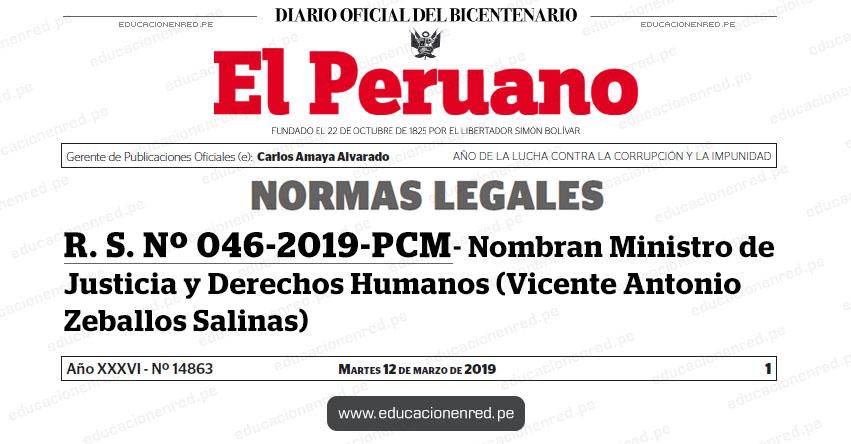 R. S. Nº 046-2019-PCM - Nombran Ministro de Justicia y Derechos Humanos (Vicente Antonio Zeballos Salinas) www.pcm.gob.pe