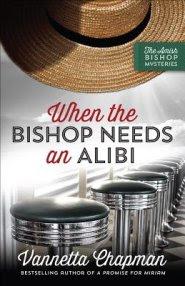 When the Bishop Needs an Alibi by Vannetta Chapman