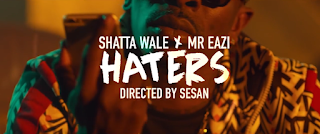 "Watch & Download ""Shatta Wale x Mr Eazi - Haters"""