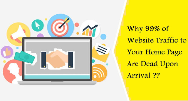 Why 99% of Website Traffic to Your Home Page Are Dead Upon Arrival