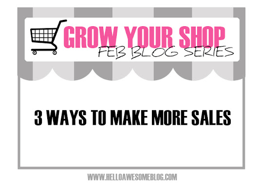 Hello Awesome: Grow Your Shop Series: 3 Ways To Make More Sales