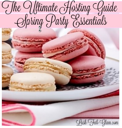 http://www.lush-fab-glam.com/2016/02/hosting-guide-spring-party-essentials.html