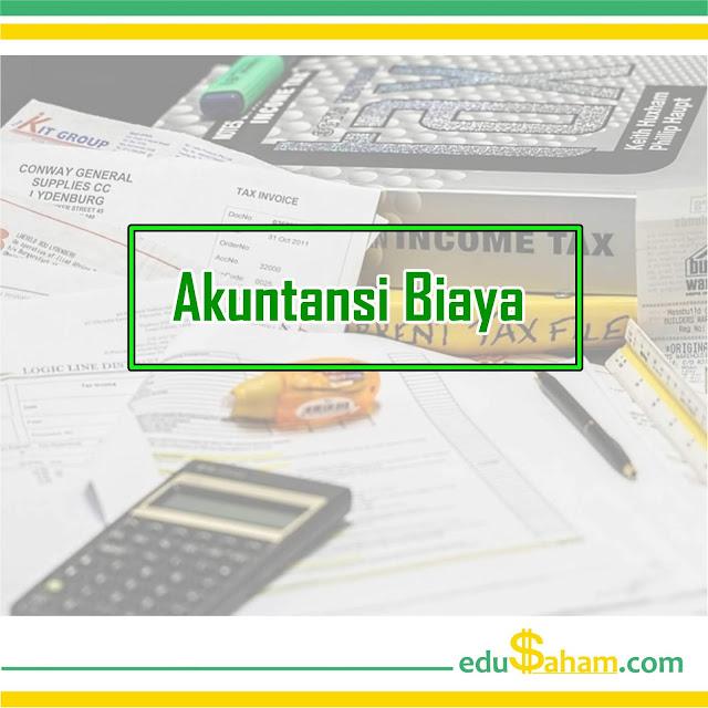 Pengertian Akuntansi Biaya: Fungsi, Tujuan, Manfaat, & Klasifikasi