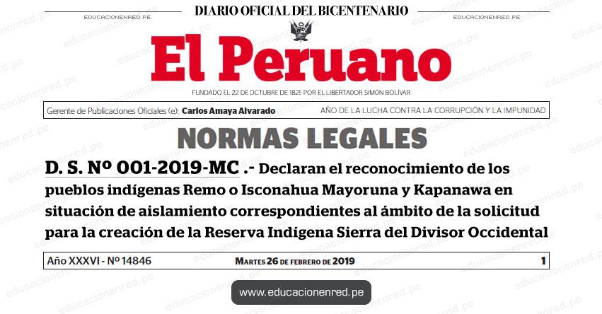 D. S. Nº 001-2019-MC - Declaran el reconocimiento de los pueblos indígenas Remo o Isconahua Mayoruna y Kapanawa en situación de aislamiento correspondientes al ámbito de la solicitud para la creación de la Reserva Indígena Sierra del Divisor Occidental - www.cultura.gob.pe