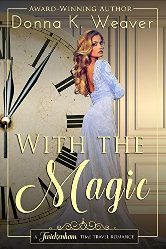 With the Magic (Twickenham Time Travel Romance Book 7) by Donna K. Weaver