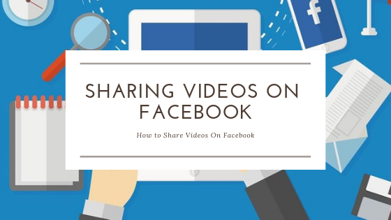 How To Share Videos On Facebook<br/>