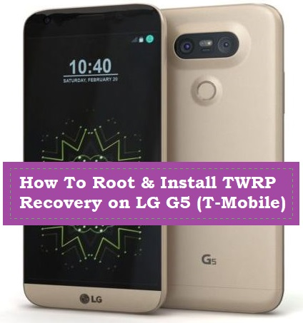 How To Root & Install TWRP Recovery on LG G5 (T-Mobile