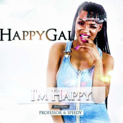 DJ Happygal – I'm Happy ft. Professor & Speedy (2018) [Download]