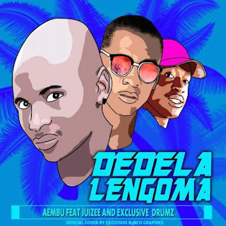 Aembu Feat. Juizee & Exclusive Drumz – Dedela Lengoma