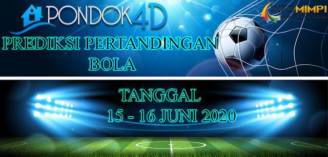 PREDIKSI PERTANDINGAN BOLA 15 – 16 June 2020