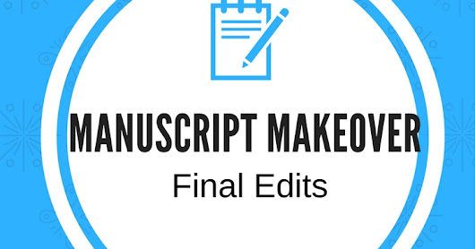 Manuscript Makeover Part 4: Final Edits