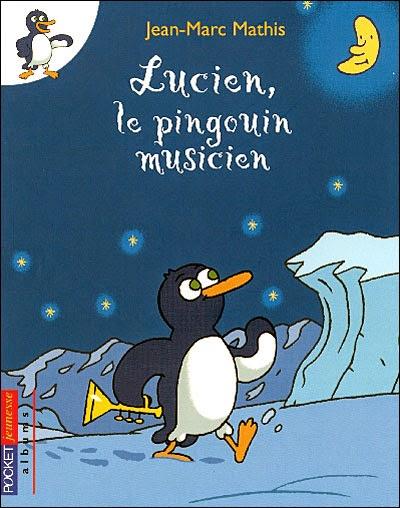 Ma Librairie JeanMarc Mathis  Lucien Le Pingouin Musicien