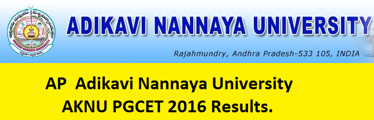 Adikavi Nannaya University AKNU PGCET 2016 Results.Admission Notifications» AKNUCET 2016» AP Admissions» fee particulars» Hall tickets Download» http://www.aknudoa.in/» PG Admissions» Results Download» web counseling» AKNUCET 2016 Hall Tickets, Results & web counseling at aknudoa.in/2016/05/ap-knu-adikavi-nannaya-pgcet-2016-results.html