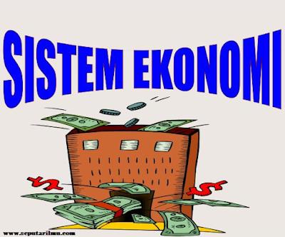 Pengertian, Macam-Macam, Ciri-Ciri, dan 4 Fungsi Sistem Ekonomi Beserta Dampak nya Menurut Para Ahli Ekonomi Secara Lengkap
