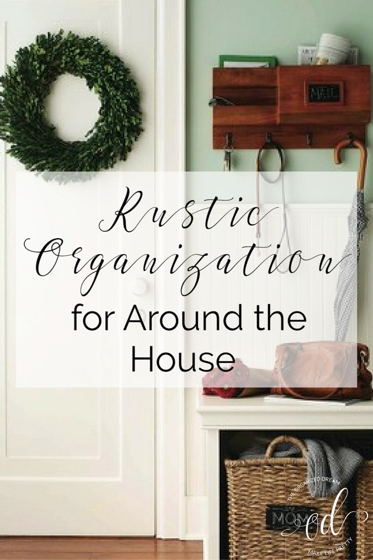 Rustic Organization For Around The House The Organized Dream