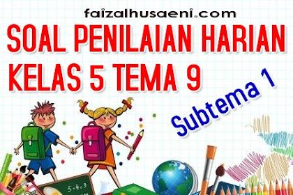 Soal Penilaian Harian Kelas 5 Tema 9 Subtema 1