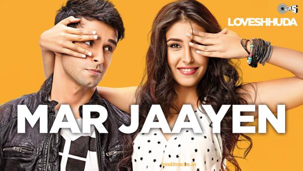 Mar Jaayen Lyrics - Loveshhuda (2015) Hindi Lyrics